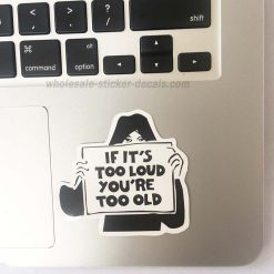 If it's too loud you're too old sticker bulk pack from wholesale sticker supplier
