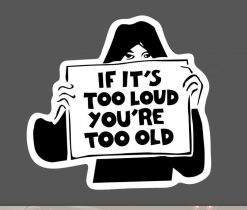 If it's too loud you're too old sticker for car botter box phone decals bulk pack laptop mac phone box stickers